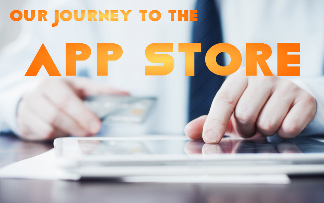 Our Journey to the App Store