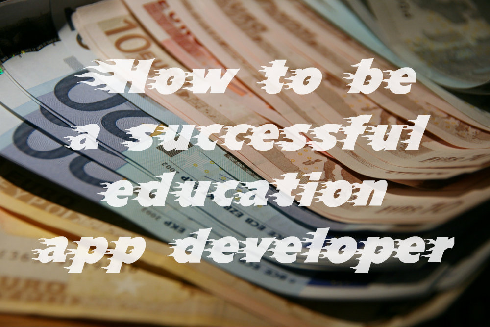 How to be a successful education app developer