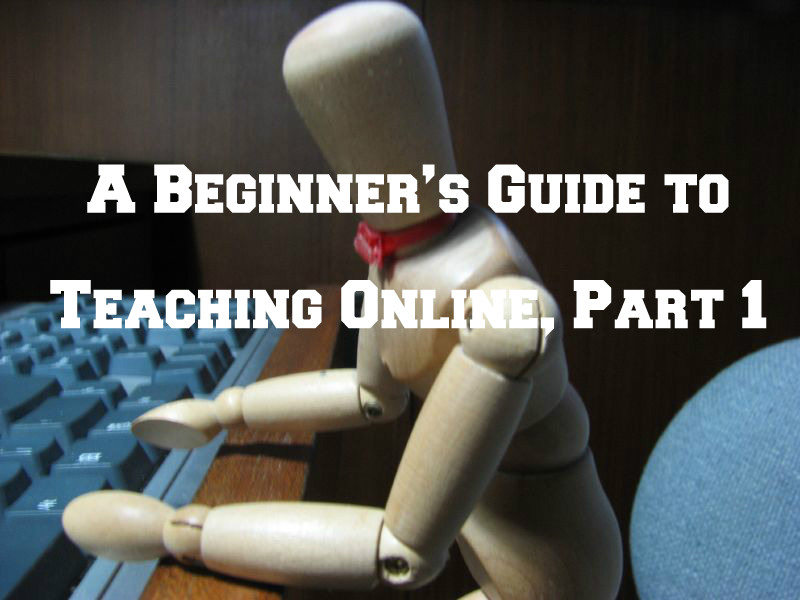 A Beginner's Guide to Teaching Online, Part 1