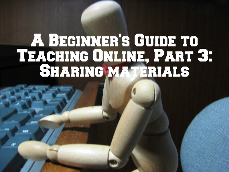 A Beginner's Guide to Teaching Online, Part 3: Sharing materials