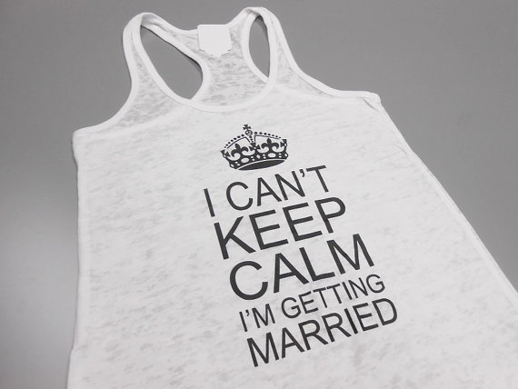 i can't keep calm i'm getting married tank top - Gift Ideas for the Bride