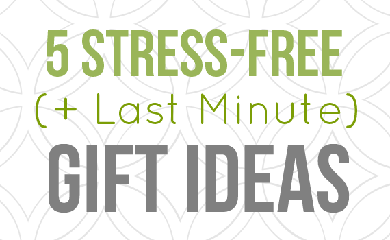 stress free and last minute gift ideas