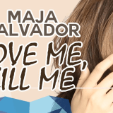 maja salvador love me kill me