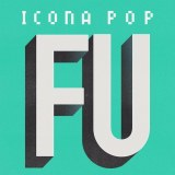 Icona Pop - F U (New Music)