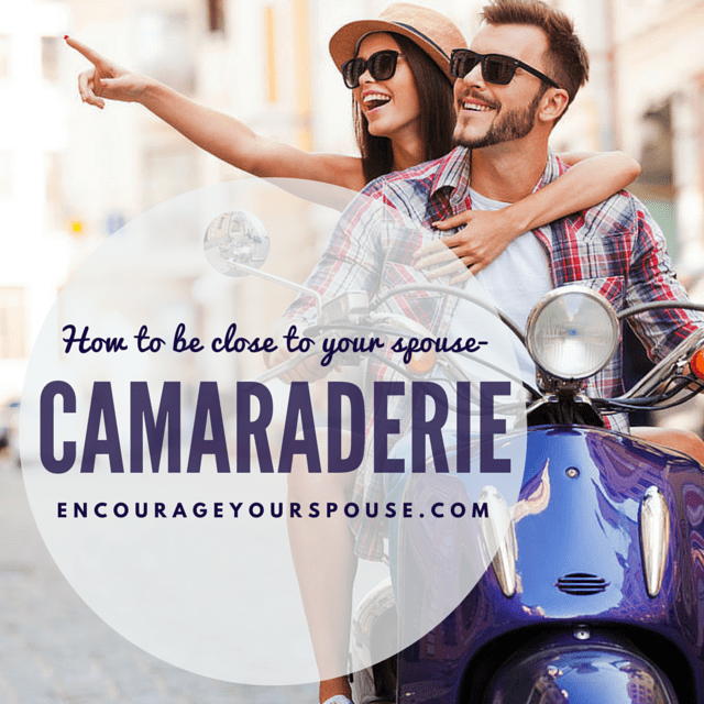 Camaraderie - How To Be Close To Your Spouse