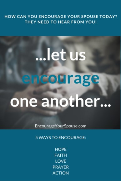 your spouse needs you - let us encourage one another - 5 ways to encourage