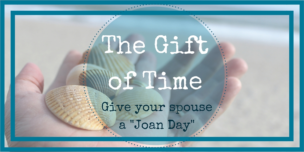 "A Gift of Time - Give Your Spouse a ""Joan Day""!"
