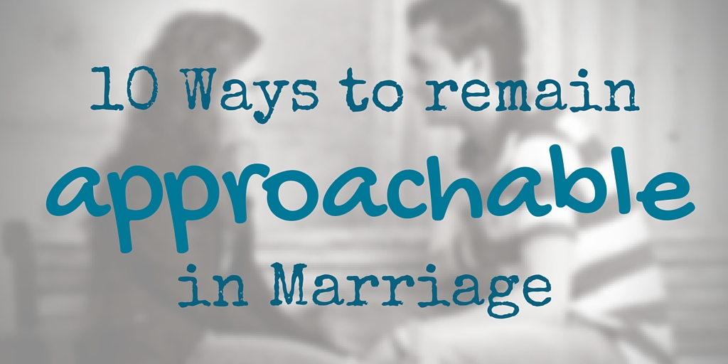 Being Approachable and Available in Marriage