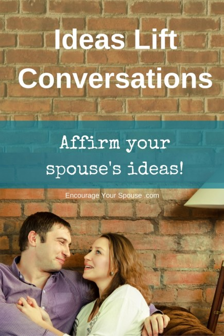 ideas-lift-conversations-affirm-your-spouses-ideas