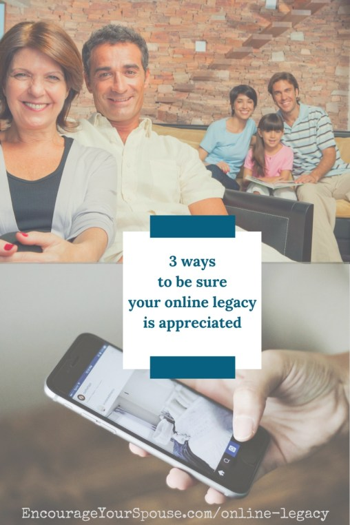 3 ways to be sure your online legacy will be appreciated and valued