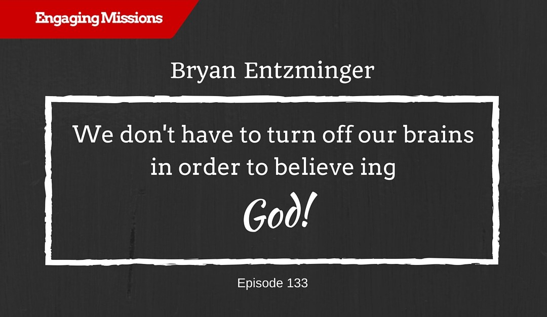 Fully Engaging in the Mission of God in the World, with Bryan Entzminger – EM133