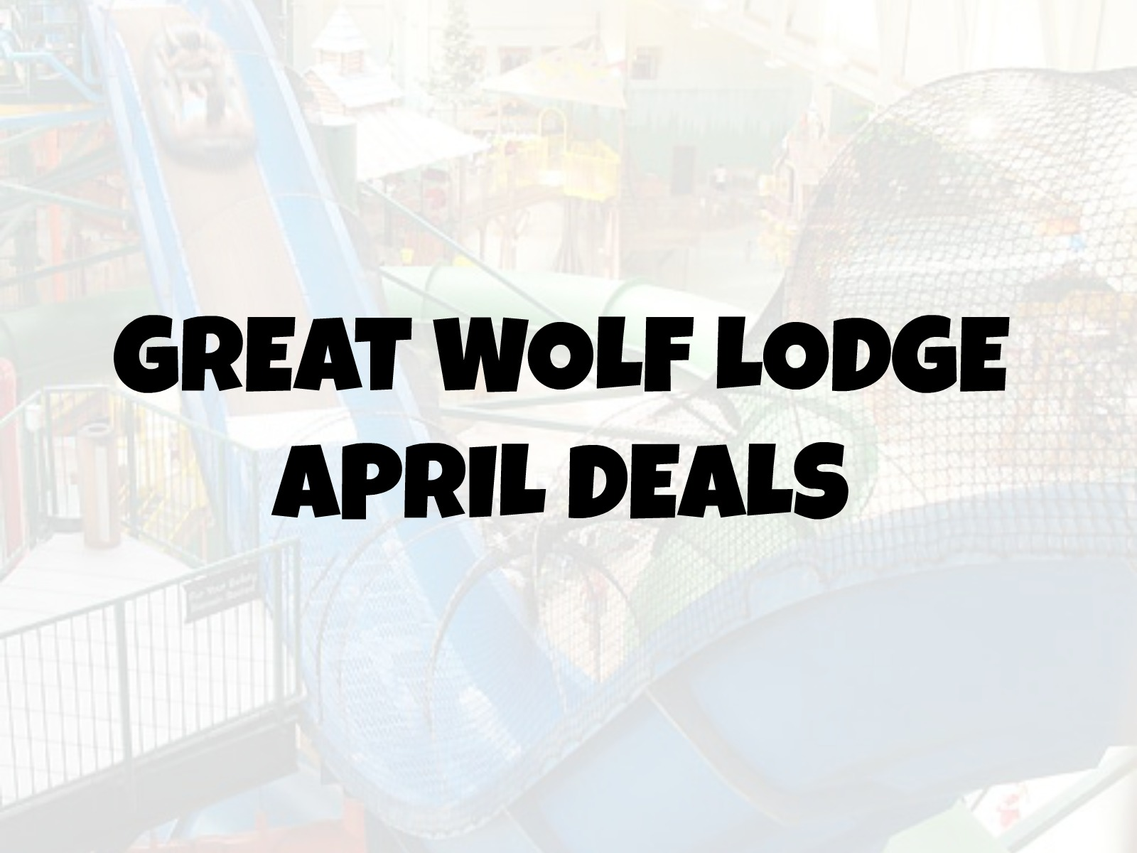 GREAT WOLF LODGE APRIL DEALS