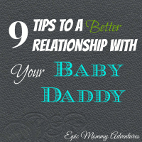 9 Tips for a Better Relationship with your Baby Daddy