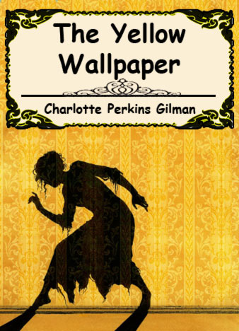 The Yellow Wallpaper by Charlotte Perkins Gilman