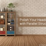 Polish Your Headings with Parallel Structure