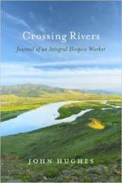 John Hughes. Crossing Rivers: Journal of an Integral Hospice Work