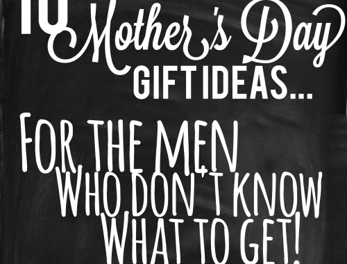 Mother's Day Gift Ideas ... for the men