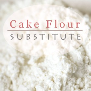 How to Make Cake Flour – Homemade Substitute Recipe