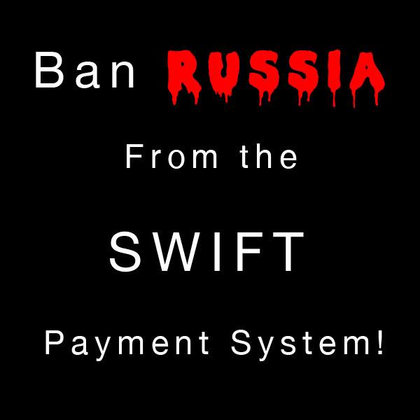 Ban RUSSIA from the SWIFT payment system!