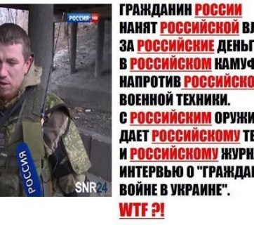"The text in Russian says: ""A citizen of Russia. Hired by Russian Government with Russian money. Wearing Russian camouflage. In front of Russian military equipment. With Russian weapons in his hands. Gives a Russian TV channel and a Russian journalist an interview about a ""civil war in Ukraine."" WTF?! (Image: rufabula.com)"