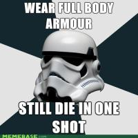 Stormtrooper: Die in one shot...
