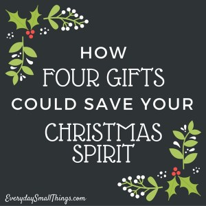 Four Gifts of Christmas | EverydaySmallThings.com