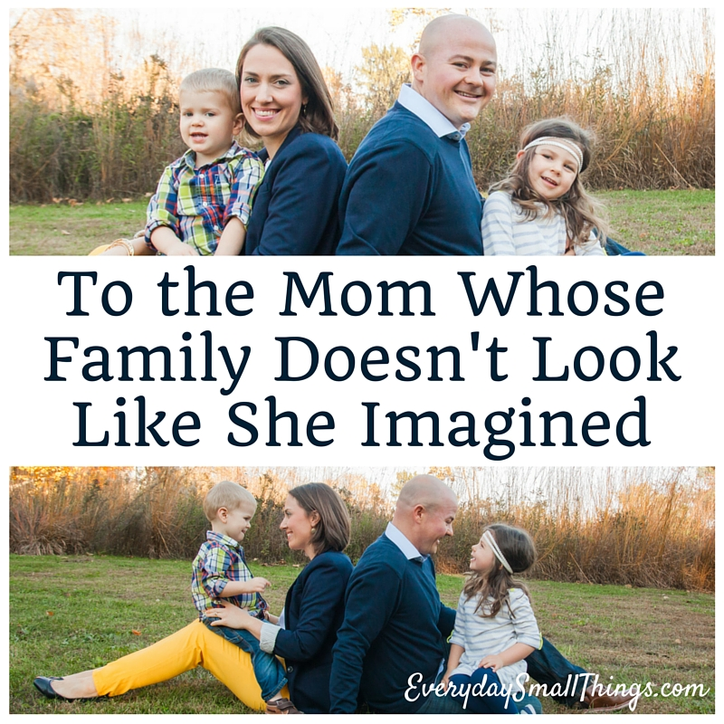 To The Mom Whose Family Doesn't Look Like What She Imagined