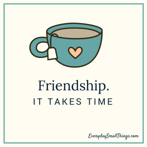 Friendship Takes Time :: EverydaySmallThings.com