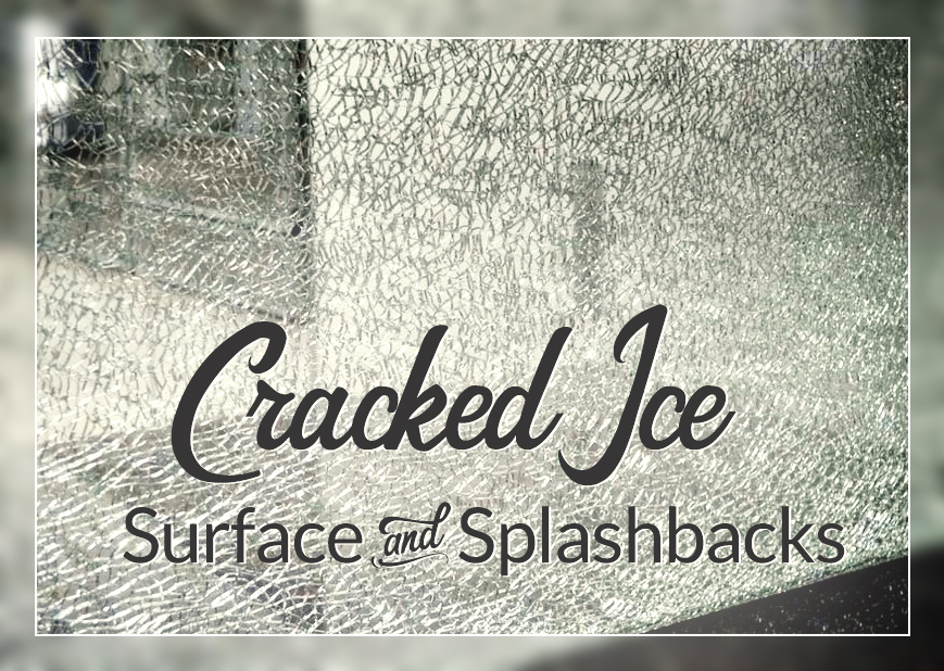 Cracked Ice - Surface and Splashbacks