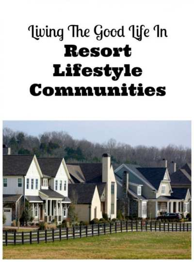Living The Good Life In Resort Lifestyle Communities ...