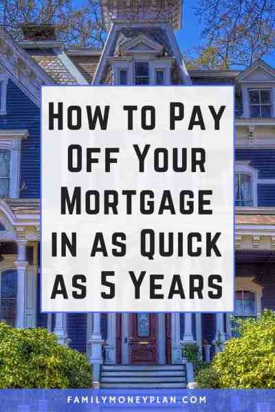 How to Pay off Your Mortgage Faster ( in as Quick as 5 Years)
