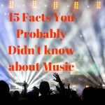15 Facts You Probably Didn't know about Music