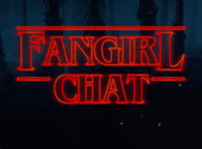 Talking Stranger Things on Fangirl Chat