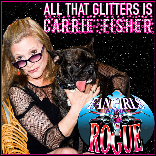 Episode #40: All That Glitters Is Carrie Fisher