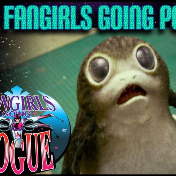 Episode #48: Fangirls Going Porg: Resistance is Futile