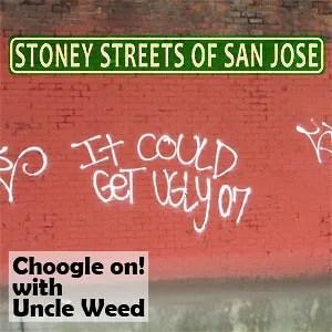 Stoney Streets of San Jose - Choogle on Cannabis Podcast