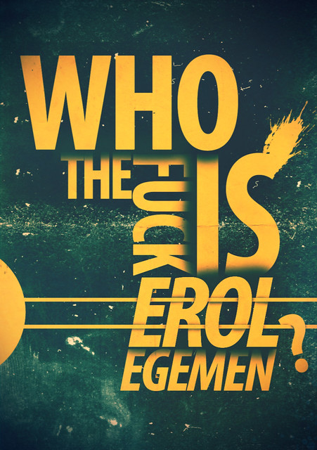 Who The Fuck is Erol Egemen ?