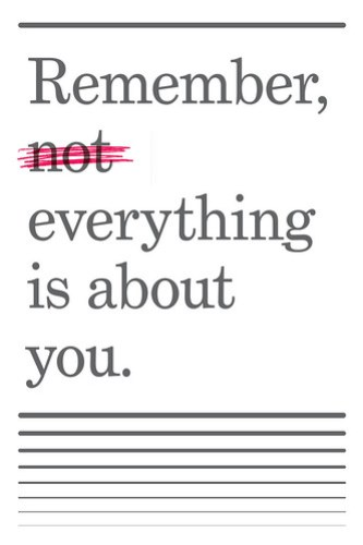 Everything is about you!