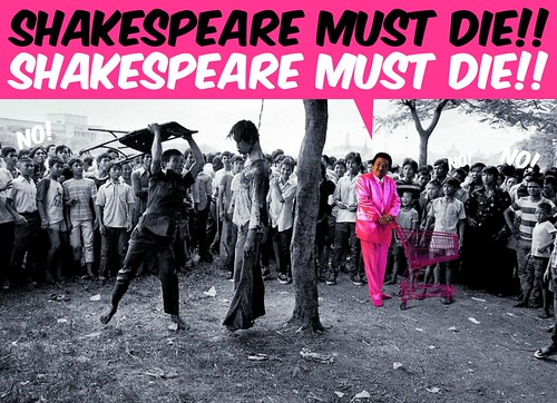 Shakespeare Must Die!!