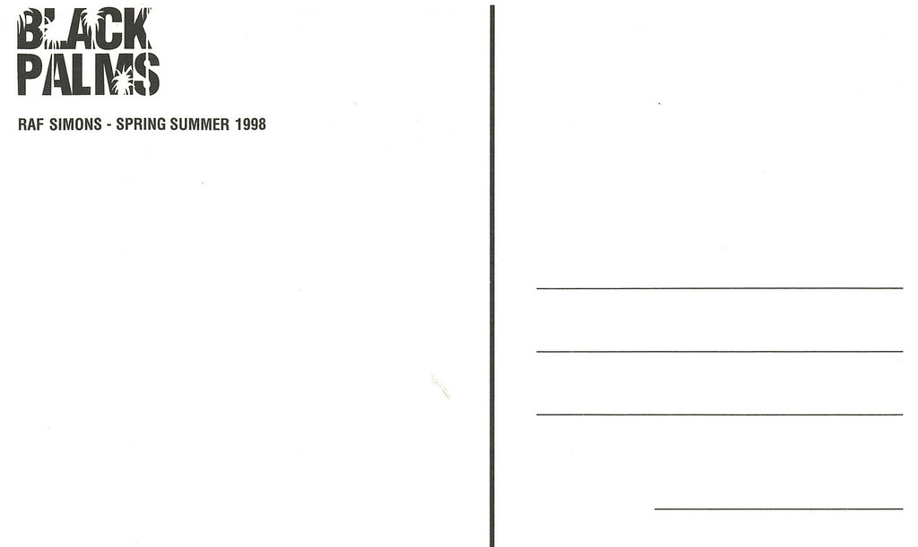 Raf Simons- Black Palms (Spring:Summer 1998)  Postcard from Raf Simons' Spring:Summer 1998 'Black Palms' collection.