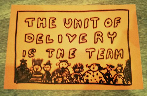 The unit of delivery is the team