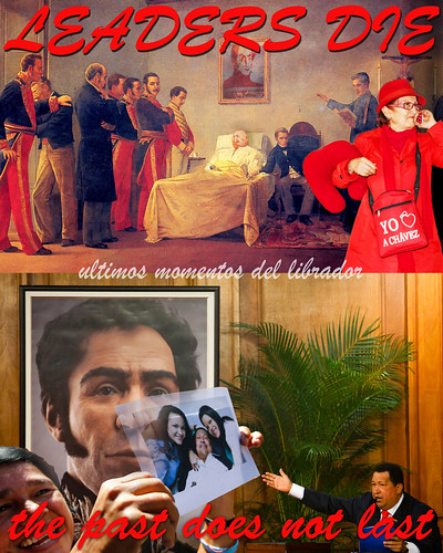 """LEADERS DIE"" - the past does not last - ultimos momentos del librador from Bolivar to Chavez"