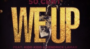 50 Cent – We Up (Ft. Kendrick Lamar & Kidd Kidd)