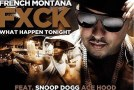 French Montana – F*ck What Happen Tonight (Ft. Snoop Dogg, Ace Hood, Scarface, Mavado & DJ Khaled)