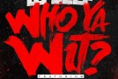 DJ Self – Who Ya Wit (Ft YG & Yo Gotti)