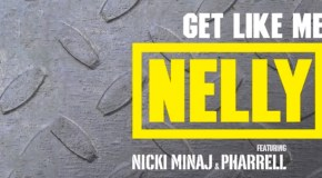 Nelly – Get Like Me (Ft Nicki Minaj & Pharrell)