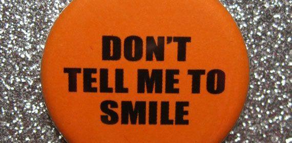 feminism - don't tell me to smile (street harassment) badge