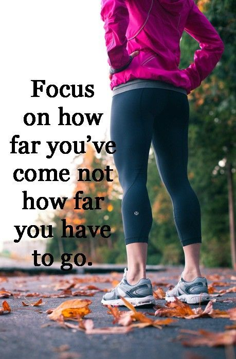 Focus on how far you've come not how far you have to go