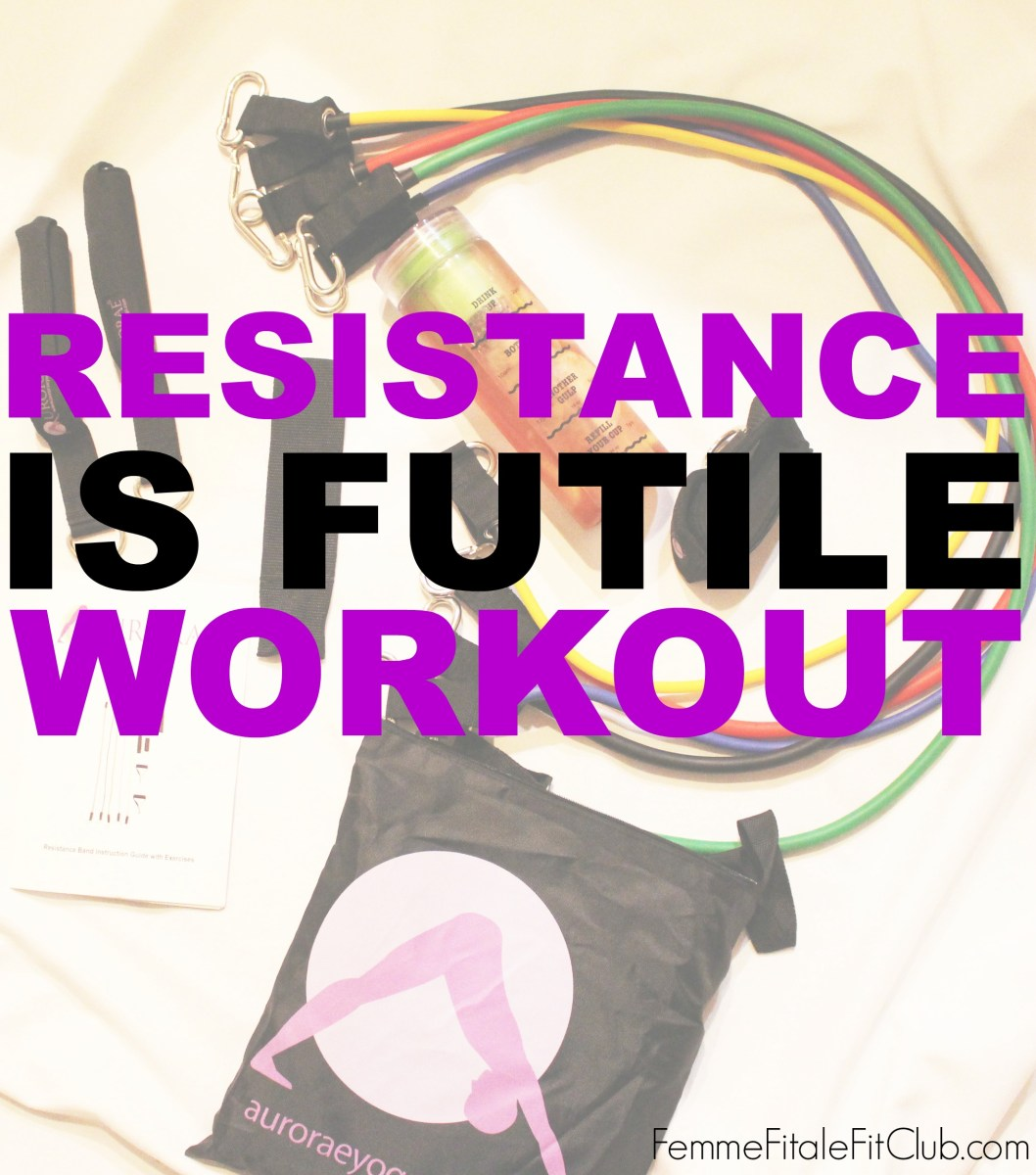 Workout Wednesday - Resistance is Futile