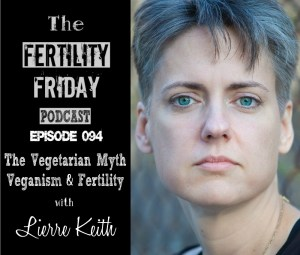 FFP 094   The Vegetarian Myth   Veganism & Fertility   Reflections After 20 Years of a Vegan Diet   Lierre Keith